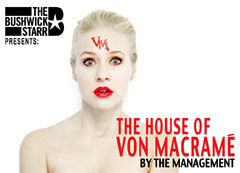 The Bushwick Starr presents: THE HOUSE OF VON MACRAME