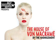 The Bushwick Starr presents: THE HOUSE OF VON MACRAME